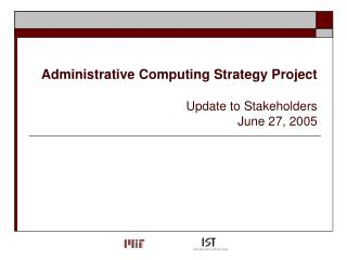 Administrative Computing Strategy Project Update to Stakeholders  June 27, 2005