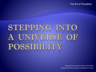 Stepping  into a  universe  of possibility