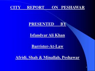 CITY      REPORT       ON   PESHAWAR PRESENTED      BY  Isfandyar Ali Khan Barrister-At-Law