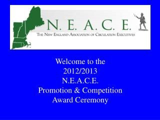Welcome to the  2012/2013 N.E.A.C.E. Promotion & Competition Award Ceremony
