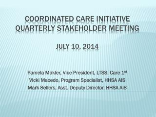 Coordinated Care initiative quarterly stakeholder meeting July  10,  2014