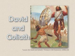 """Lesson 28: David and Goliath,""  Primary 6: Old Testament, (1996),120"