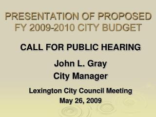 PRESENTATION OF PROPOSED FY 2009-2010 CITY BUDGET