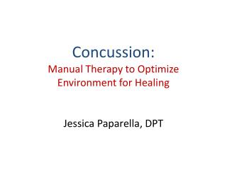 Concussion: Manual Therapy to Optimize Environment for Healing Jessica  Paparella , DPT