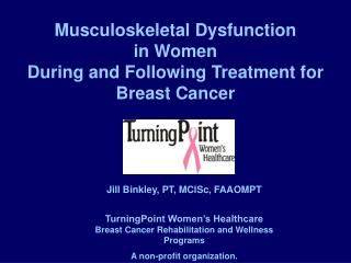 Musculoskeletal Dysfunction  in Women  During and Following Treatment for Breast Cancer