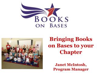 Bringing Books on Bases to your Chapter Janet McIntosh, Program Manager