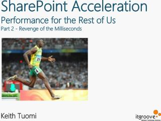 SharePoint Acceleration  Performance for the Rest of Us  Part  2 - Revenge of the  Milliseconds