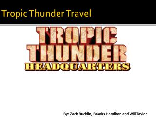 Tropic Thunder Travel