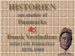 HISTORIEN om studier af Danmarks  Dansk  VestIndiens tofarvede frimærker  1870-1905