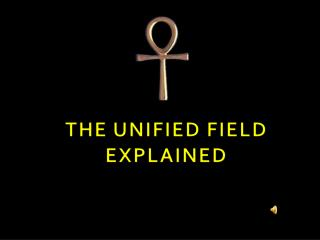 THE UNIFIED FIELD EXPLAINED