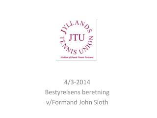 4/3-2014 Bestyrelsens beretning v/Formand John Sloth