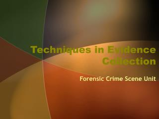 Techniques in Evidence Collection