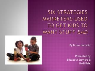 Six strategies marketers used to get kids to want stuff  bad