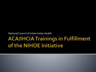 ACA/IHCIA Trainings in Fulfillment of the NIHOE Initiative
