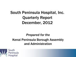 South Peninsula Hospital, Inc. Quarterly Report December, 2012
