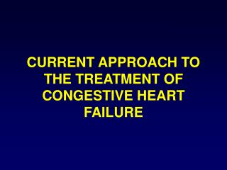 CURRENT APPROACH TO  THE TREATMENT OF CONGESTIVE HEART FAILURE