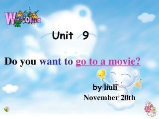 Unit  9 Do you  want to go to a movie? by liuli