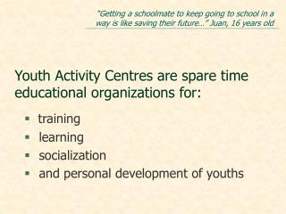 Youth Activity Centres are spare time educational organizations for: