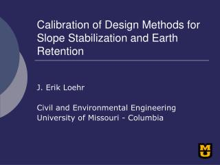 Calibration of Design Methods for Slope Stabilization and Earth Retention