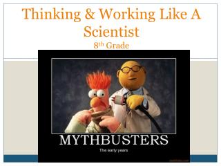 Thinking & Working Like A Scientist    8 th  Grade