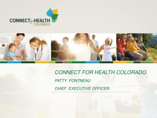 CONNECT FOR HEALTH COLORADO PATTY  FONTNEAU CHIEF  EXECUTIVE OFFICER