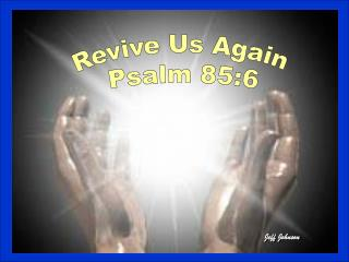 Revive Us Again Psalm 85:6