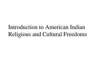 Introduction to American Indian Religious and Cultural Freedoms