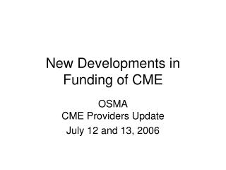 New Developments in Funding of CME