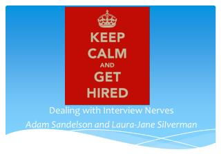 Dealing with Interview Nerves Adam Sandelson and Laura-Jane SiIverman