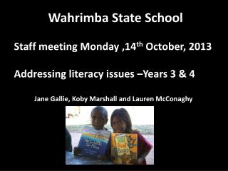 Wahrimba State  School   Staff meeting Monday ,14 th  October, 2013