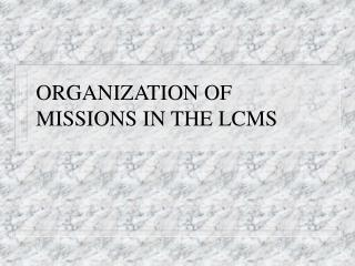 ORGANIZATION OF MISSIONS IN THE LCMS