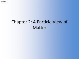 Chapter 2: A Particle View of Matter