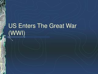 US Enters The Great War (WWI)