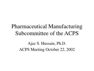 Pharmaceutical Manufacturing Subcommittee of the ACPS