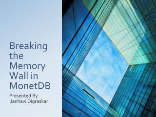 Breaking the Memory Wall in MonetDB