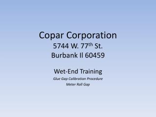 Copar Corporation 5744 W. 77 th  St. Burbank Il 60459