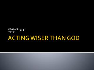 ACTING WISER THAN GOD
