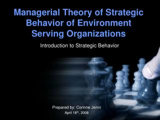 Managerial Theory of Strategic Behavior of Environment Serving Organizations