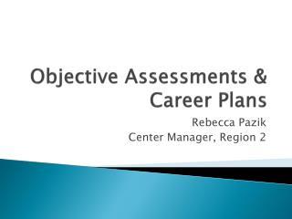 Objective Assessments & Career Plans