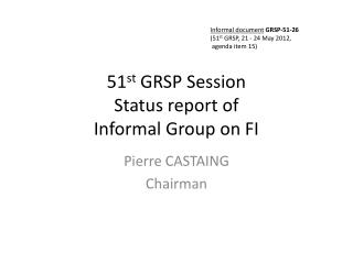51 st GRSP Session Status report of  Informal Group on FI