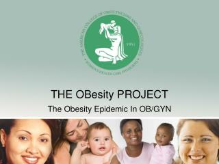 THE OBesity PROJECT The Obesity Epidemic In OB/GYN