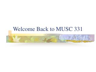 Welcome Back to MUSC 331