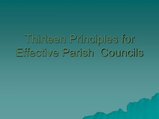 Thirteen Principles for Effective Parish  Councils