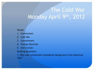 The Cold War Monday April 9 th , 2012