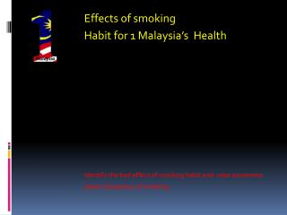Effects of smoking              		Habit for 1 Malaysia's  Health
