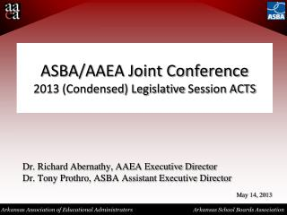 ASBA/AAEA Joint Conference 2013 (Condensed) Legislative  Session ACTS