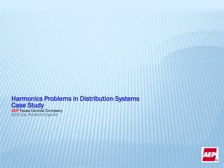 Harmonics Problems in Distribution Systems Case Study AEP Texas Central Company