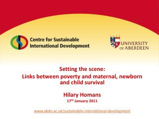 Setting the scene: Links between poverty and maternal, newborn and child survival Hilary Homans