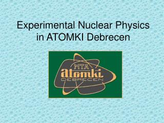 Experimental Nuclear Physics in ATOMKI Debrecen