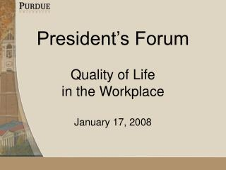 President's Forum Quality of Life  in the Workplace January 17, 2008